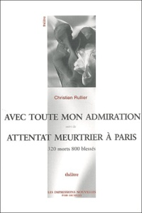 Christian Rullier - Avec toute mon admiration suivi de Attentat meurtrier à Paris, 320 morts 800 blessés.