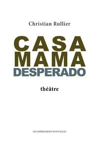 Christian Rullier - Casa Mama Desperado.