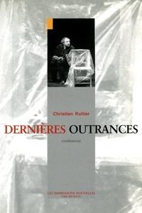 Christian Rullier - Dernières outrances - Confessions.