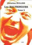 Christian Rullier - Les Baltringues, Une Nouvelle Comédie Humaine - Tome 2.