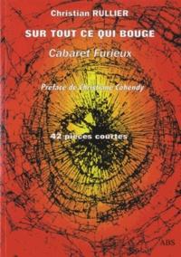 Christian Rullier - Sur tout ce qui bouge - Cabaret Furieux, 42 pièces courtes.