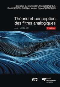 Christian S. Gargour et Marcel Gabrea - Théorie et conception des filtres analogiques, 2e édition - Avec Matlab.