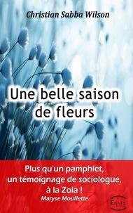 Christian Sabba-Wilson - Une belle saison de fleurs.