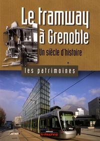 Christian Sadoux - Le tramway à Grenoble - Un siècle d'histoire.