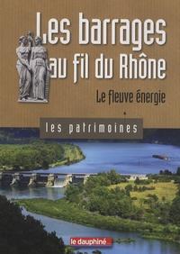 Christian Sadoux - Les barrages au fil du Rhône - Le fleuve énergie.