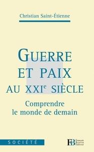 Christian Saint-Etienne - Guerre et Paix au XXIe siècle.