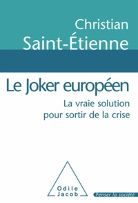 Christian Saint-Etienne - Joker européen (Le) - La vraie solution pour sortir de la crise.