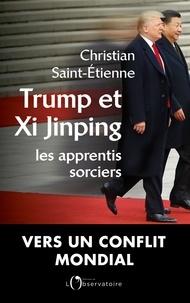 Christian Saint-Etienne - Trump et Xi Jinping - Les apprentis sorciers.