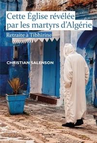 Christian Salenson - Cette Eglise révélée par les martyrs d'Algérie - Retraite à Tibhirine.