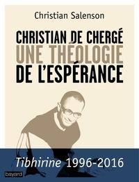 Christian Salenson - Christian de Chergé - Une théologie de l'espérance.