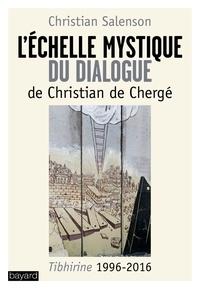 Christian Salenson et Christian de Chergé - L'échelle mystique du dialogue.