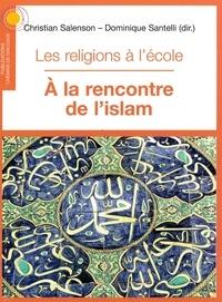 Christian Salenson et Dominique Santelli - Les religions à l'école, à la rencontre de l'Islam.