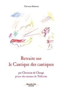 Christian Salenson et Christian de Chergé - Retraite sur le Cantique des Cantiques - par Christian de Chergé, prieur des moines de Tibhirine.