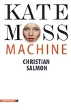 Christian Salmon - Kate Moss Machine.