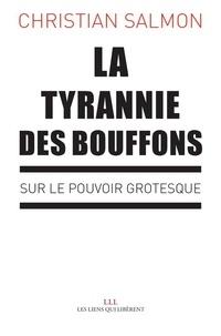 Christian Salmon - La tyrannie des bouffons - Sur le pouvoir grotesque.