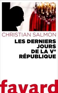 Christian Salmon - Les Derniers Jours de la Ve République.