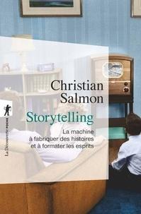 Christian Salmon - Storytelling - La machine à fabriquer des histoires et à formater les esprits.