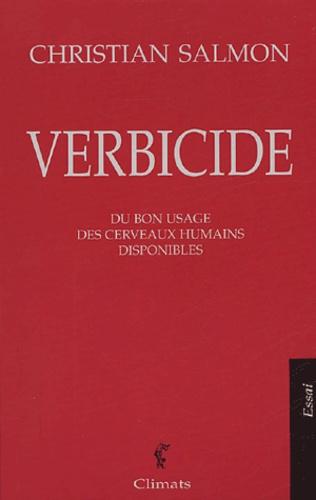 Christian Salmon - Verbicide - Du bon usage des cerveaux humains disponibles.