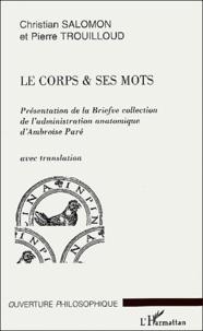 Christian Salomon et Pierre Trouilloud - Le corps & ses mots - Présentation de la Briefve collection de l'admiration anatomique d'Ambroise Paré, avec translation.