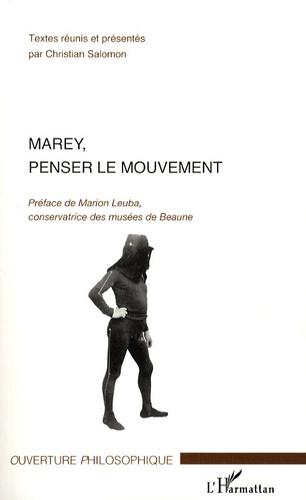 Christian Salomon et Emmanuel Baulot - Marey, penser le mouvement.