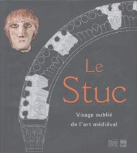 Christian Sapin - Le Stuc - Visage oublié de l'art médiéval.