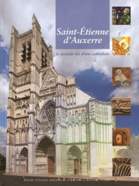 Christian Sapin - Saint-Etienne d'Auxerre - La seconde vie d'une cathédrale.