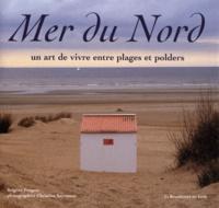 Christian Sarramon et Brigitte Forgeur - Mer du Nord - Un art de vivre entre plages et polders.
