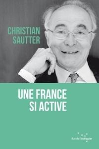 Christian Sautter - Une France si active.