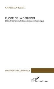 Christian Savés - Eloge de la déraison - Une dimension de la conscience historique.