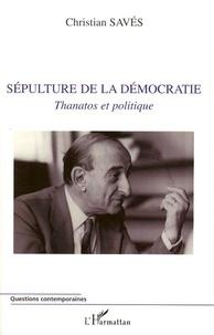 Christian Savés - Sépulture de la démocratie - Thanatos et politique.