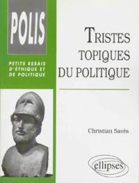 Christian Savès - Tristes topiques du politique.