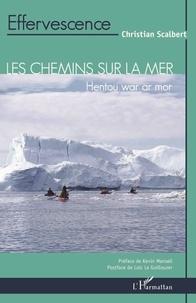 Christian Scalbert - Les chemins sur la mer - Hentou war ar mor.