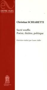 Christian Schiaretti - Sacré souffle, poésie, théâtre, politique.