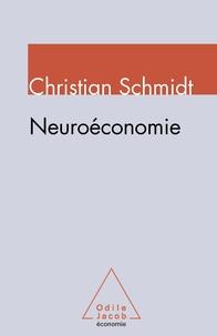 Christian Schmidt - Neuroéconomie - Comment les neurosciences transforment l'analyse économique.