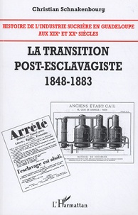 Christian Schnakenbourg - Histoire de l'industrie sucrière en Guadeloupe aux XIXe et XXe siècles - Tome 2 : La transition post-esclavagiste, 1848-1883.