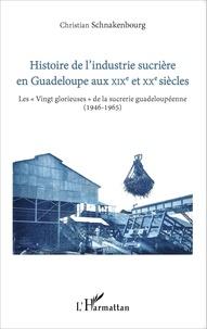 """Christian Schnakenbourg - Histoire de l'industrie sucrière en Guadeloupe aux XIXe et XXe siècles - Les """"Vingt glorieuses"""" de la sucrerie guadeloupéenne (1946-1965)."""