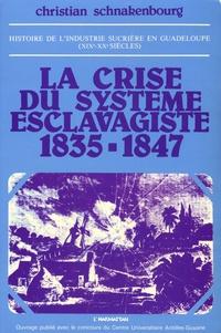 Christian Schnakenbourg - Histoire de l'industrie sucrière en Guadeloupe aux XIXe et XXe siècles - Tome 1, La crise du système esclavagiste (1835-1847).