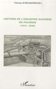 Christian Schnakenbourg - Histoire de l'industrie sucrière en Picardie (1810-2006).
