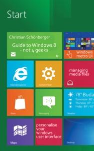 Christian Schönberger - Guide to Windows 8 - Not 4 Geeks.