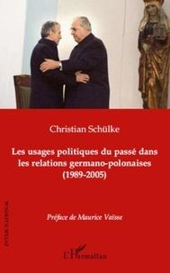 Christian Schülke - Les usages politiques du passé dans les relations germano-polonaises - (1989-2005).