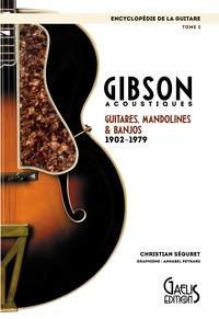 Christian Séguret - L'encyclopédie de la guitare - Tome 2, Gibson acoustiques : guitares, mandolines & banjos (1902-1979).
