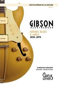 Christian Séguret - L'encyclopédie de la guitare - Tome 3, Gibson électriques : guitares, basses & amplis (1935-1979).