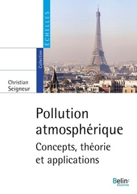 Christian Seigneur - Pollution atmosphérique - Concepts, théorie et applications.