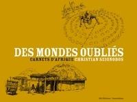 Christian Seignobos - Des mondes oubliés - Carnets d'afrique.
