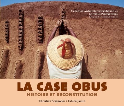 Christian Seignobos et Fabien Jamin - La Case obus - Histoite et reconstitution.