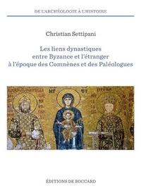 Christian Settipani - Les liens dynastiques entre Byzance et l'étranger à l'époque des Comnènes et des Paléologues.