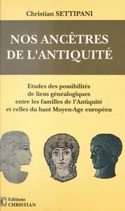Christian Settipani - Nos ancêtres de l'Antiquité - Études des possibilités de liens généalogiques entre les familles de l'Antiquité et celles du haut Moyen Âge européen.