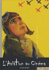 Christian Seveillac - L'aviation au cinéma.