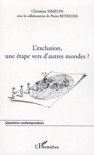 Christian Simeon et Pierre Betbeder - L'exclusion, une étape vers d'autres mondes ?.