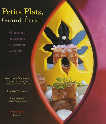 Christian Sinicropi et Michèle Villemur - Petits plats, Grand Ecran - 60 Recettes gourmandes en hommage au cinéma.